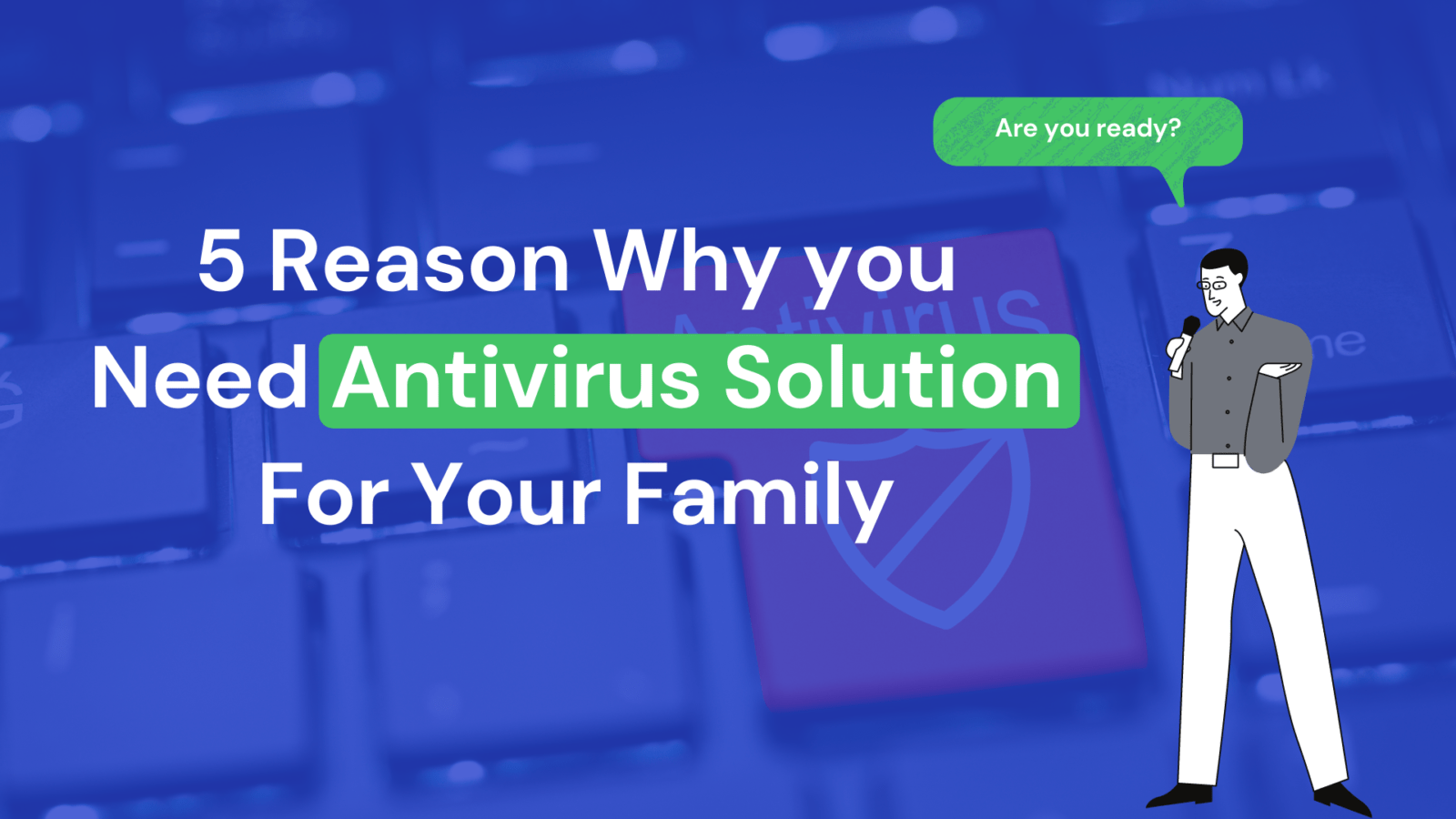 5 Reason Why you Need Antivirus Solution For Your Family