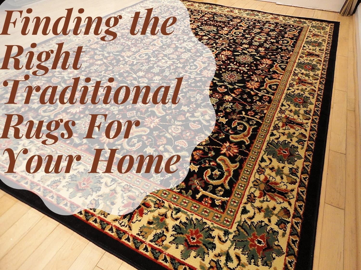 Finding the Right Traditional Rugs For Your Home