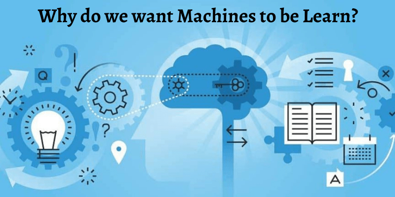 ML Algorithm - Why Machines need to be Learn