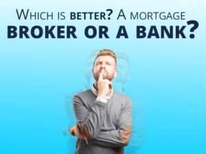 which is better a mortgage broker or a bank